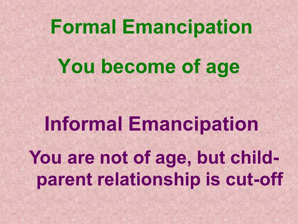 Formal Emancipation You become of age Informal Emancipation