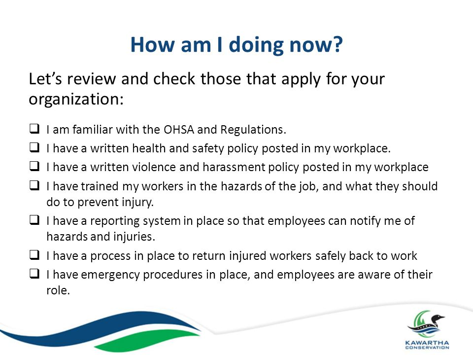 How am I doing now Let's review and check those that apply for your organization: I am familiar with the OHSA and Regulations.