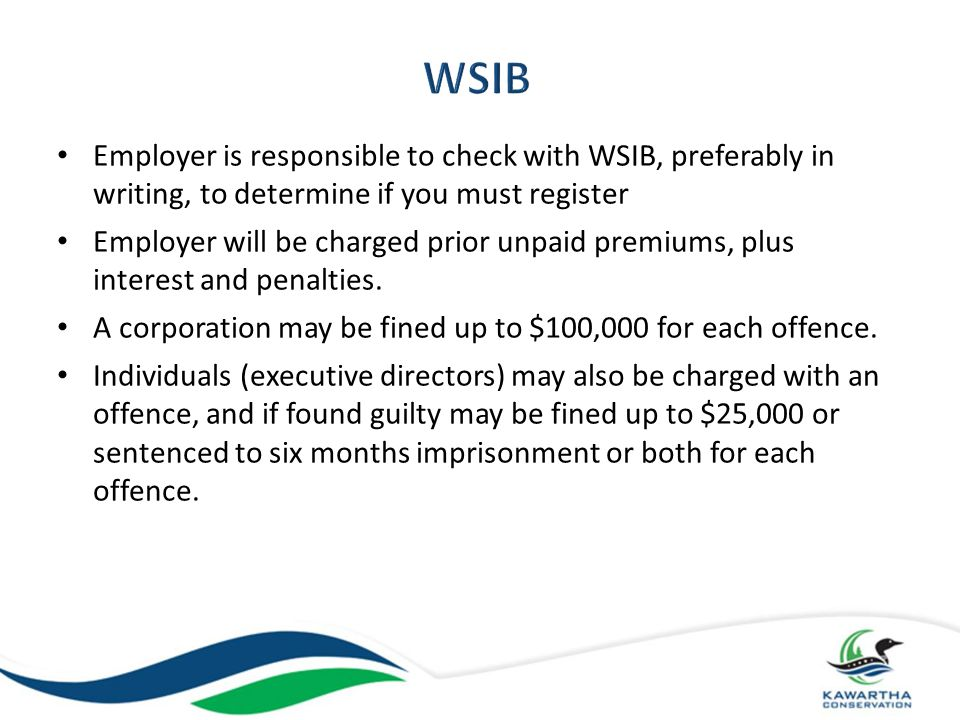 WSIB Employer is responsible to check with WSIB, preferably in writing, to determine if you must register.