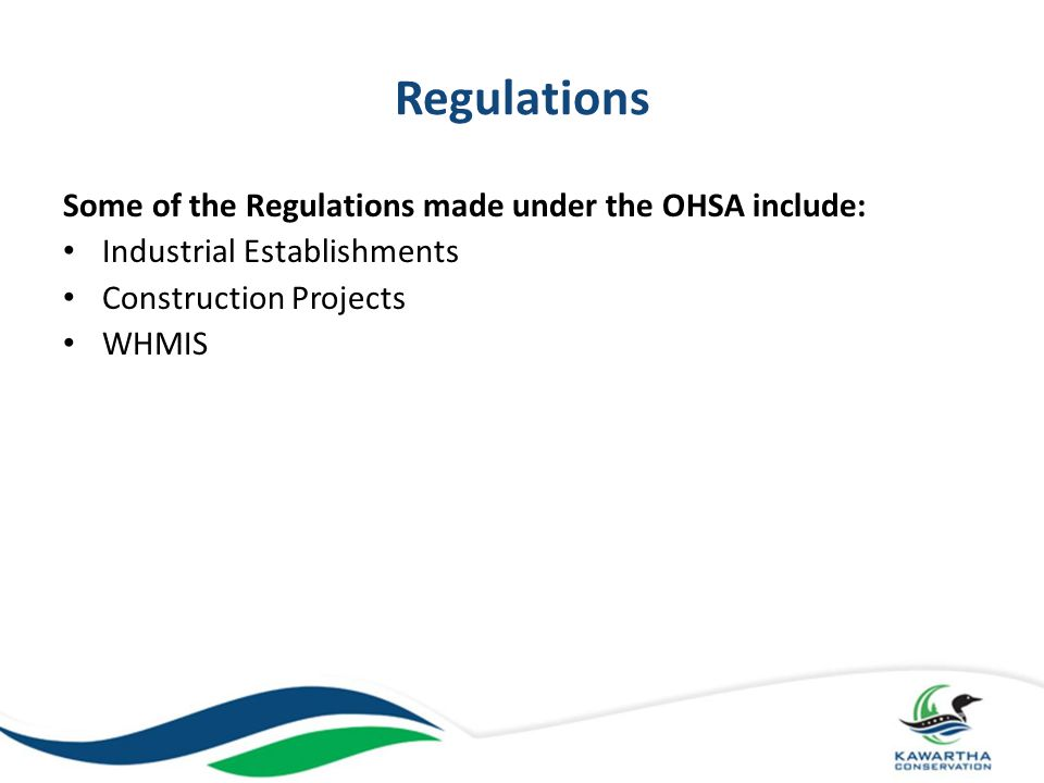 Regulations Some of the Regulations made under the OHSA include: