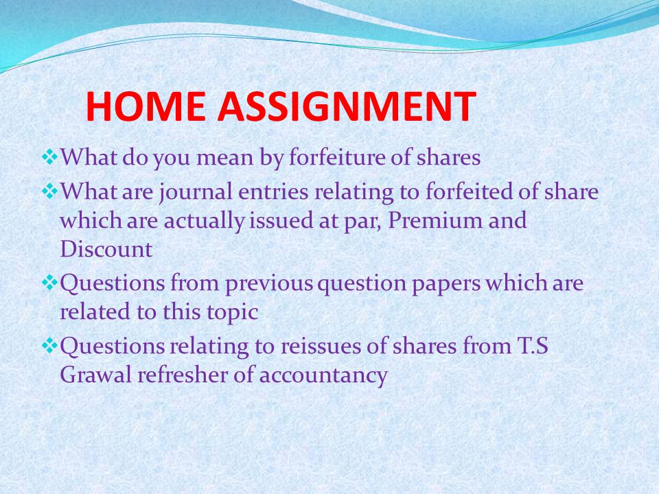 HOME ASSIGNMENT What do you mean by forfeiture of shares