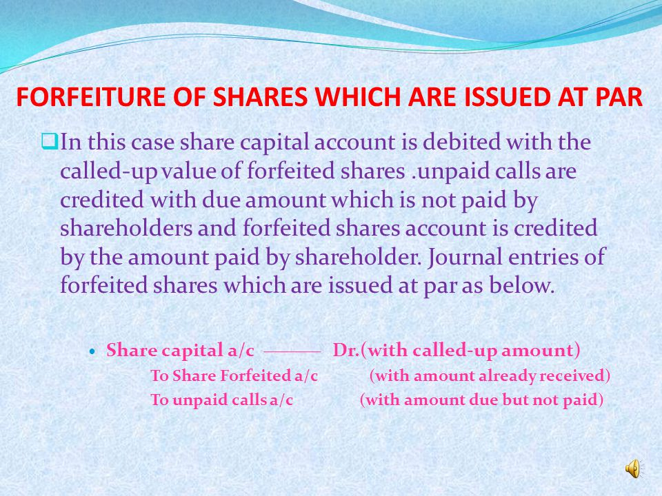 FORFEITURE OF SHARES WHICH ARE ISSUED AT PAR