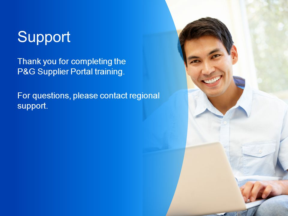 Support Thank you for completing the P&G Supplier Portal training.