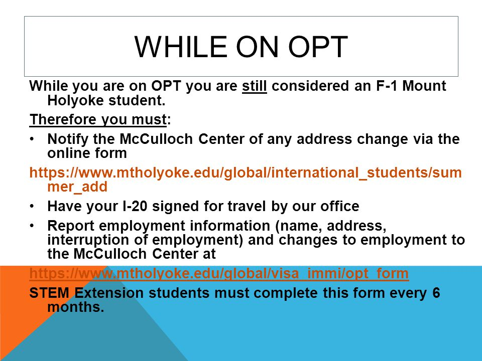 While on OPT While you are on OPT you are still considered an F-1 Mount Holyoke student. Therefore you must: