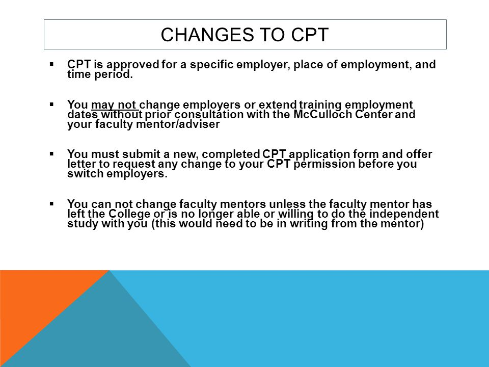 Changes to CPT CPT is approved for a specific employer, place of employment, and time period.