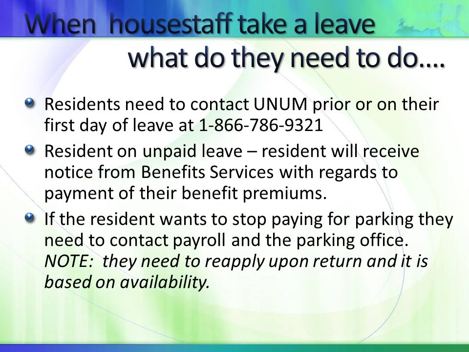 When housestaff take a leave what do they need to do….