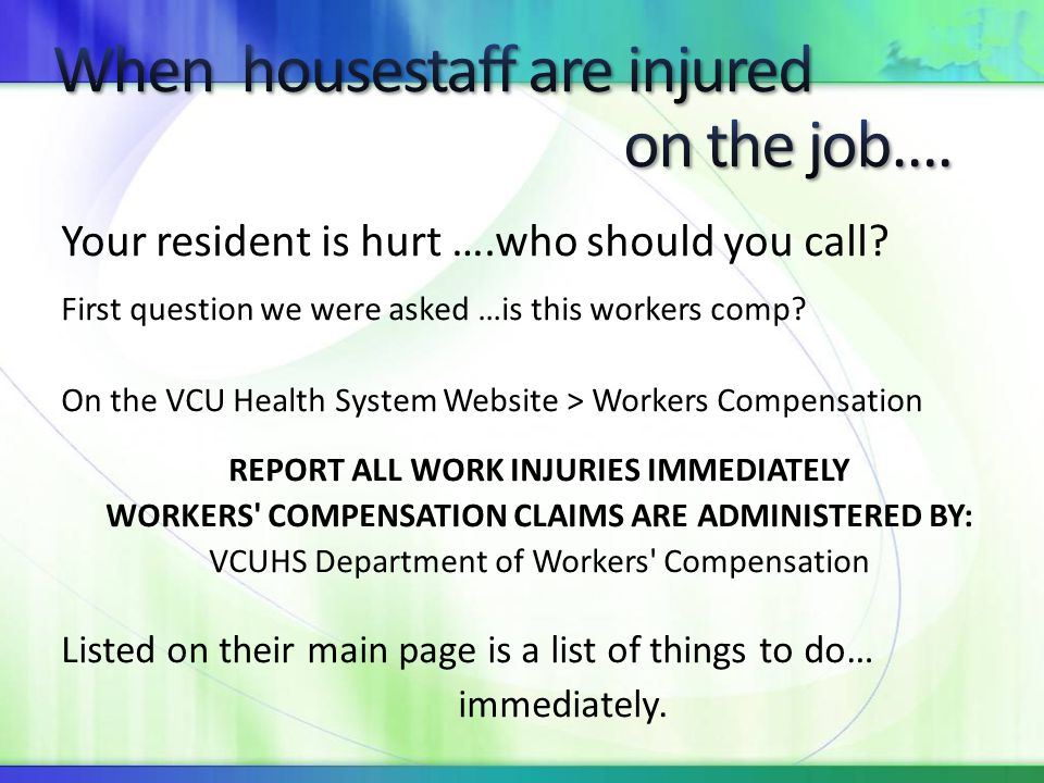 When housestaff are injured on the job….
