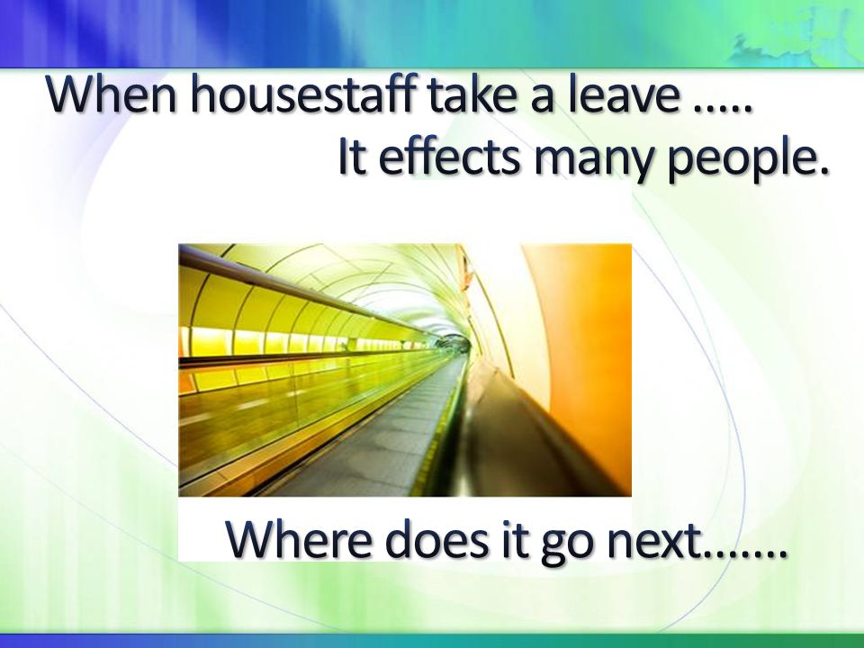 When housestaff take a leave ….. It effects many people.