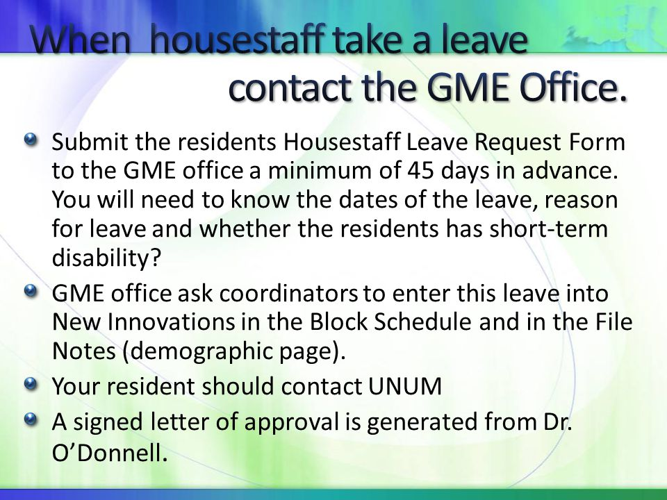 When housestaff take a leave contact the GME Office.