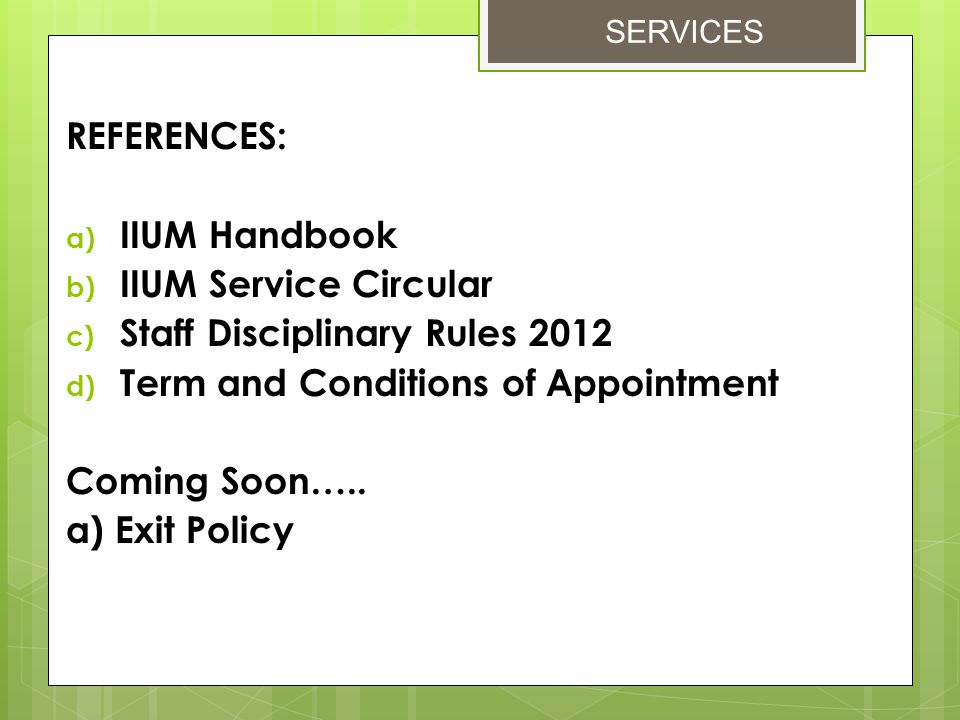 REFERENCES: IIUM Handbook. IIUM Service Circular. Staff Disciplinary Rules 2012. Term and Conditions of Appointment.