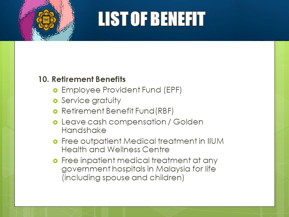 LIST OF BENEFIT 10. Retirement Benefits Employee Provident Fund (EPF)