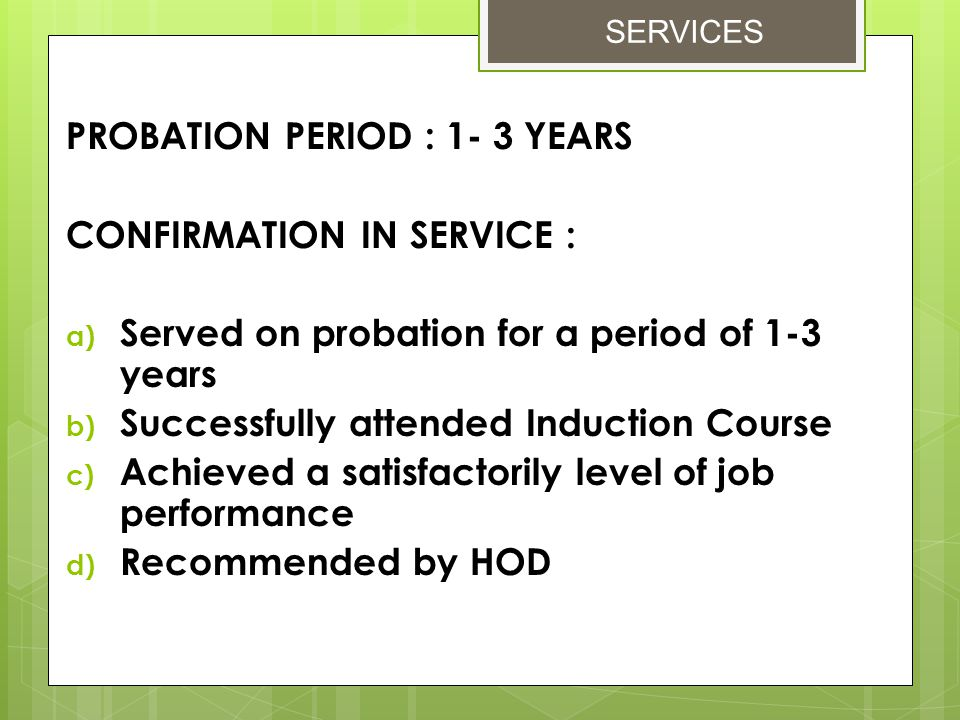 PROBATION PERIOD : 1- 3 YEARS