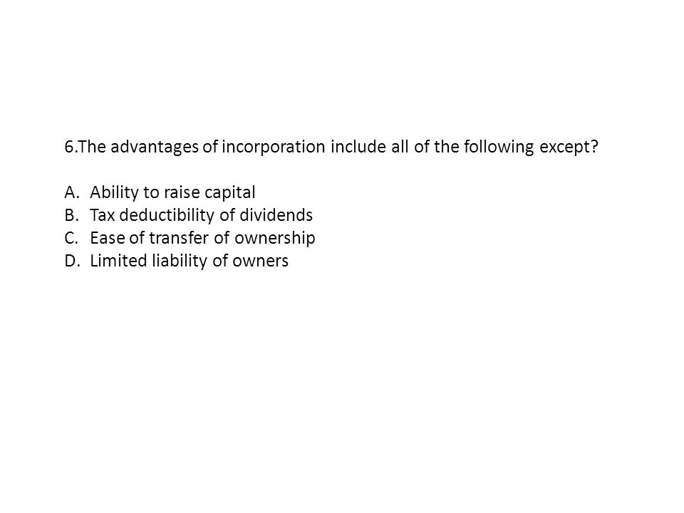 6.The advantages of incorporation include all of the following except