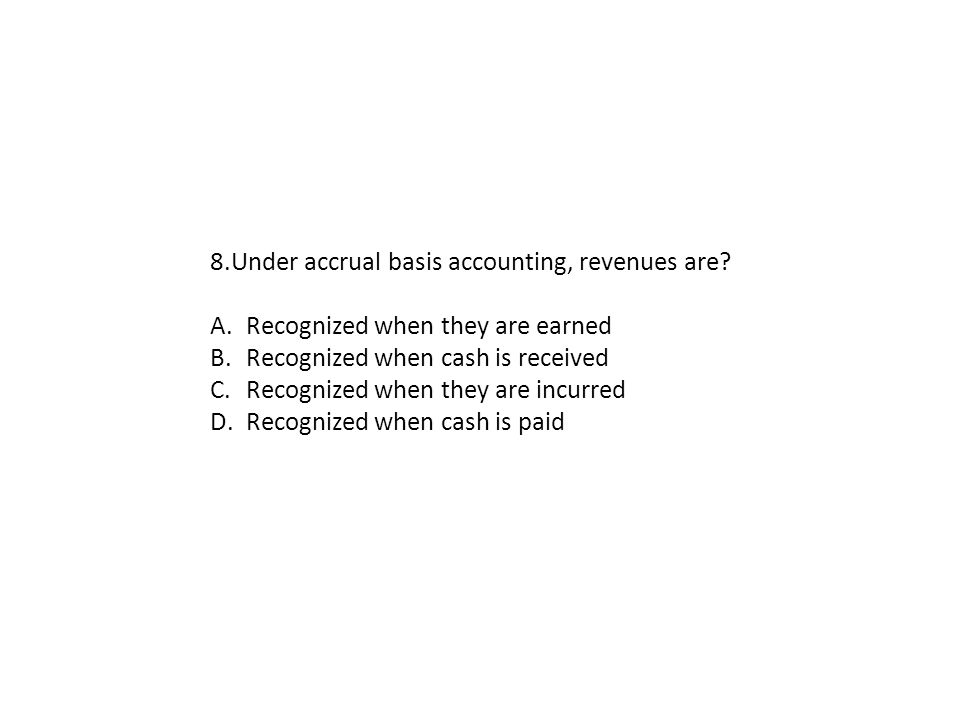 8.Under accrual basis accounting, revenues are