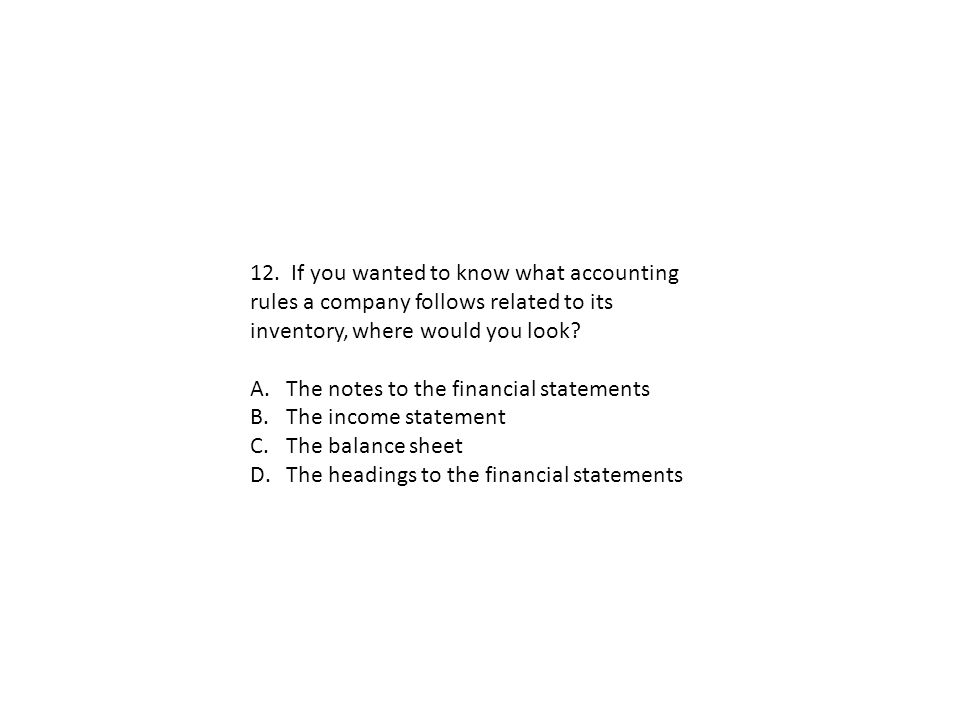 12. If you wanted to know what accounting rules a company follows related to its inventory, where would you look