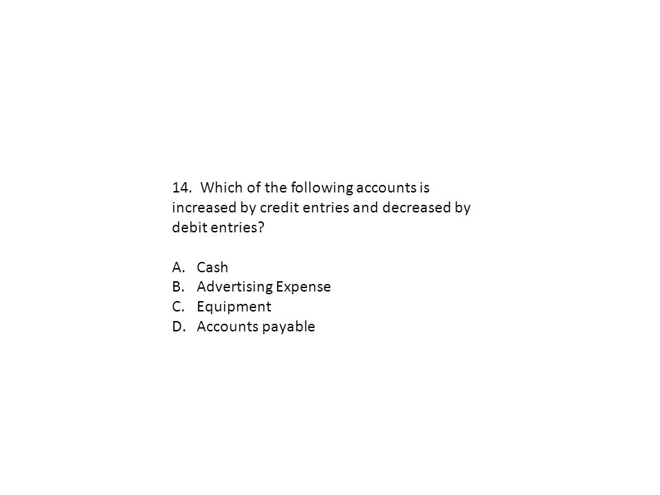 14. Which of the following accounts is increased by credit entries and decreased by debit entries