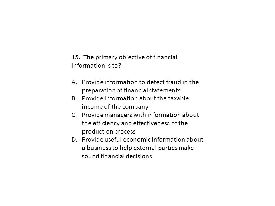 15. The primary objective of financial information is to