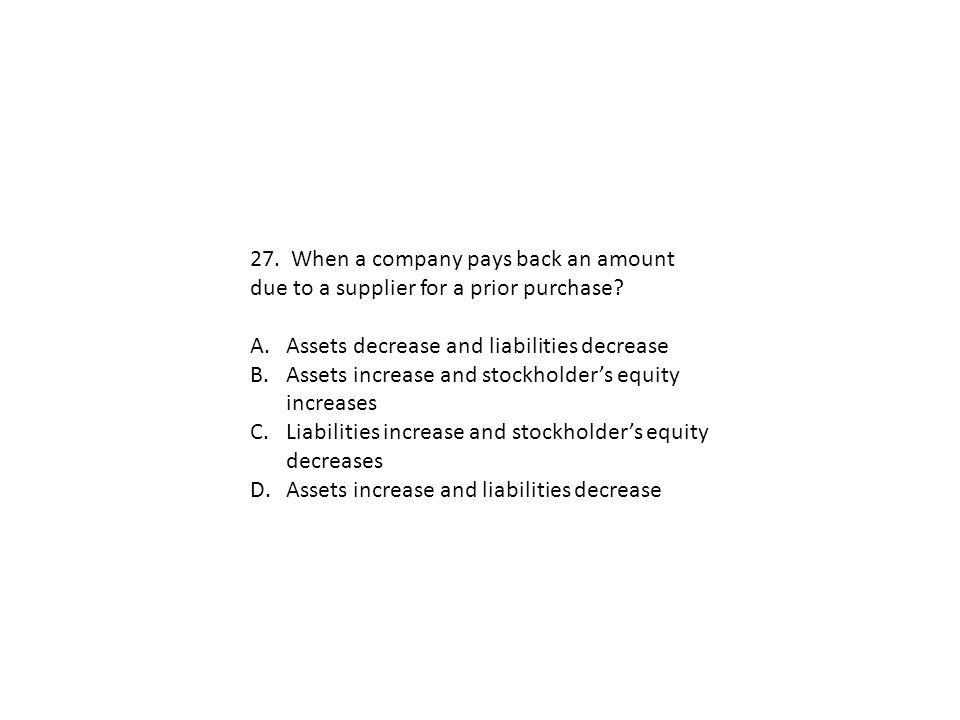 27. When a company pays back an amount due to a supplier for a prior purchase