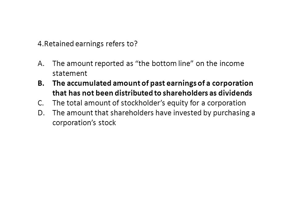 4.Retained earnings refers to