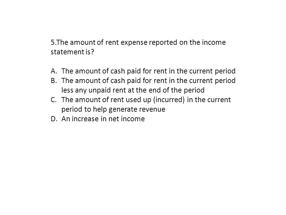 5.The amount of rent expense reported on the income statement is