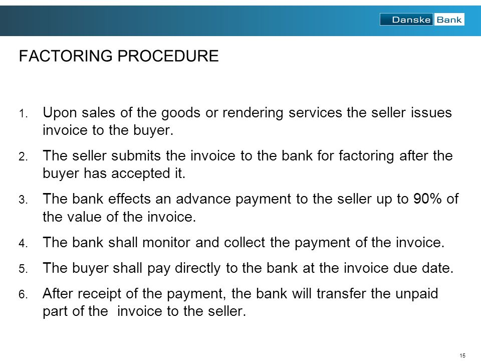 FACTORING PROCEDURE Upon sales of the goods or rendering services the seller issues invoice to the buyer.