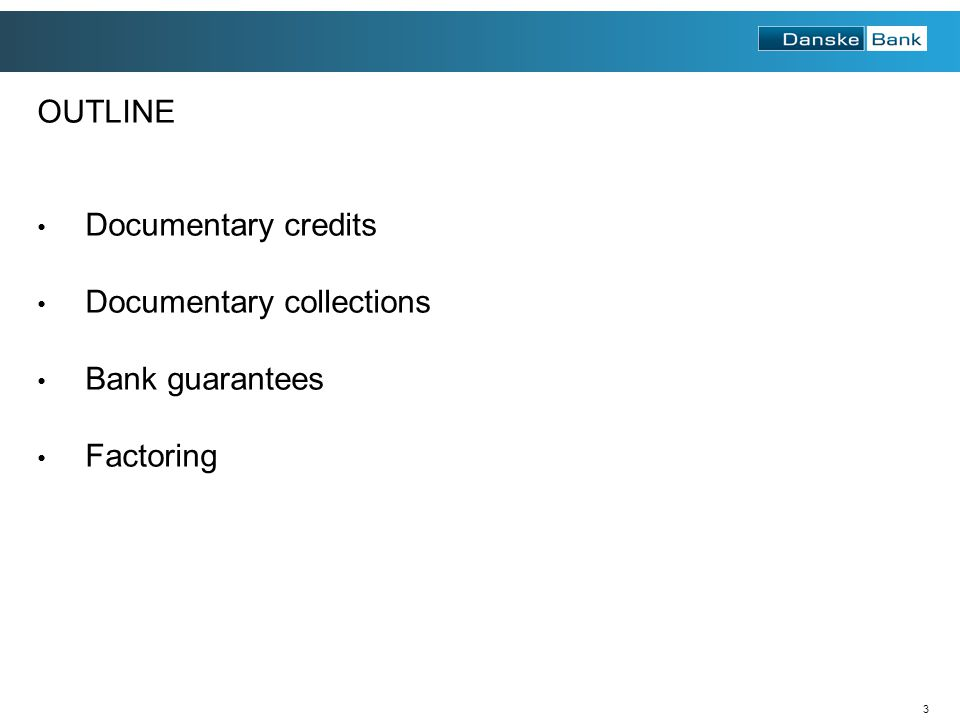 OUTLINE Documentary credits Documentary collections Bank guarantees Factoring