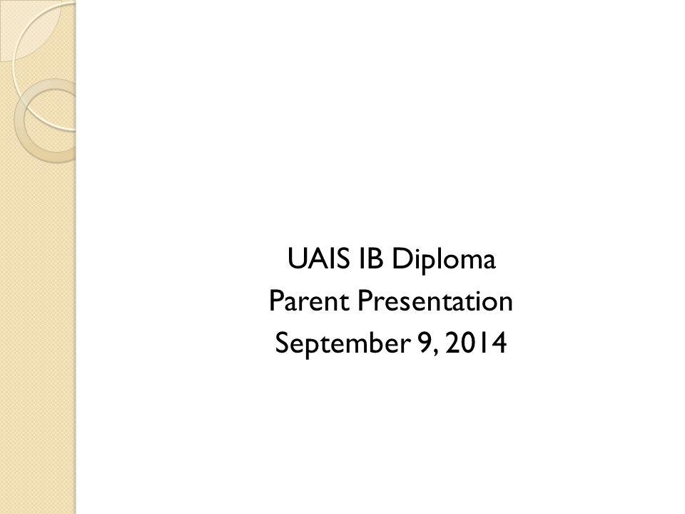 UAIS IB Diploma Parent Presentation September 9, 2014