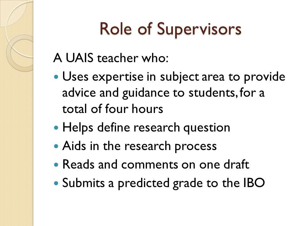 Role of Supervisors A UAIS teacher who:
