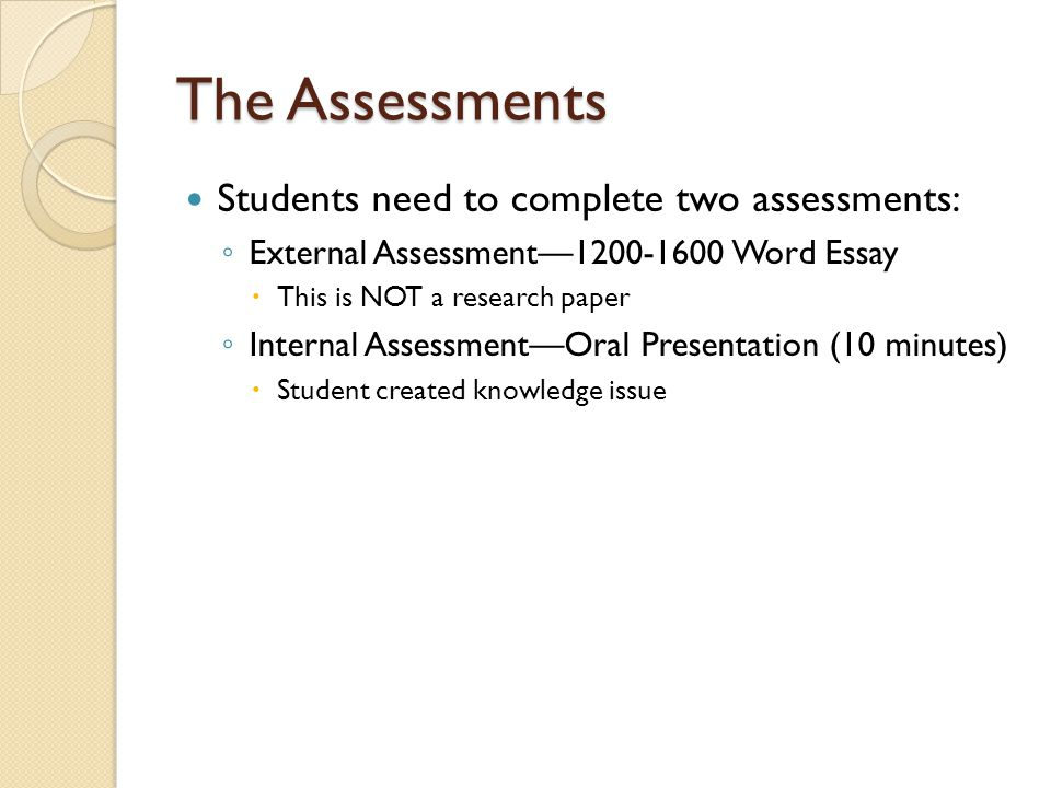 The Assessments Students need to complete two assessments: