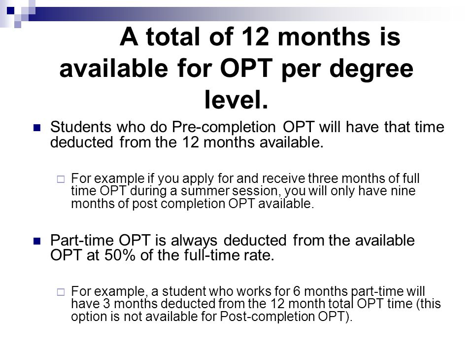 A total of 12 months is available for OPT per degree level.