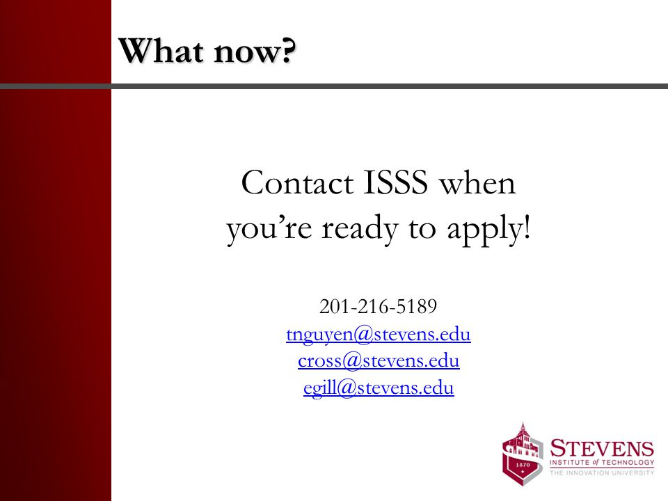 What now Contact ISSS when you're ready to apply! 201-216-5189