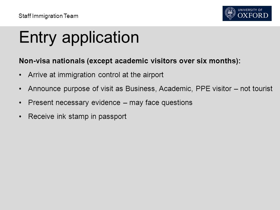 Entry application Non-visa nationals (except academic visitors over six months): Arrive at immigration control at the airport.
