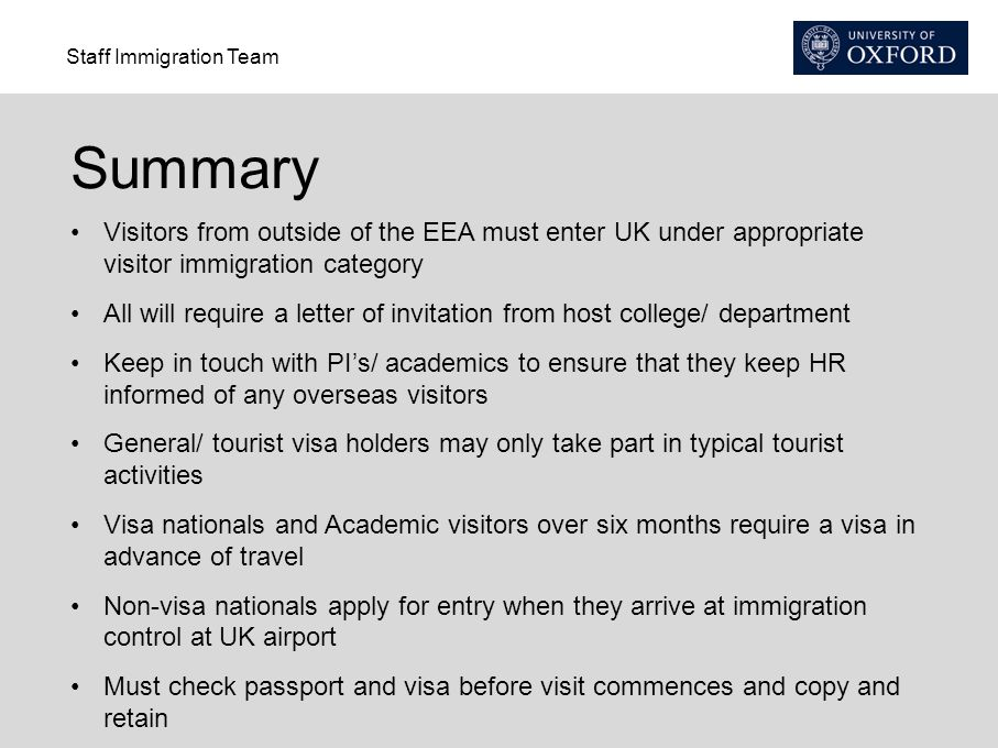 Summary Visitors from outside of the EEA must enter UK under appropriate visitor immigration category.