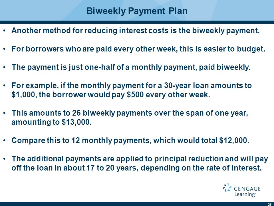 Biweekly Payment Plan Another method for reducing interest costs is the biweekly payment.