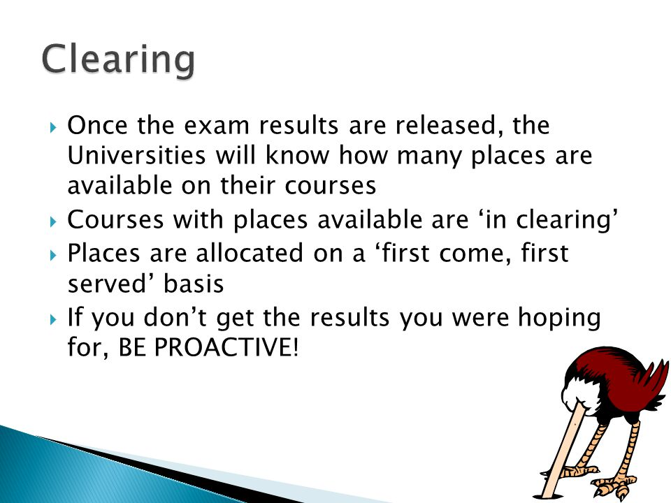 Clearing Once the exam results are released, the Universities will know how many places are available on their courses.