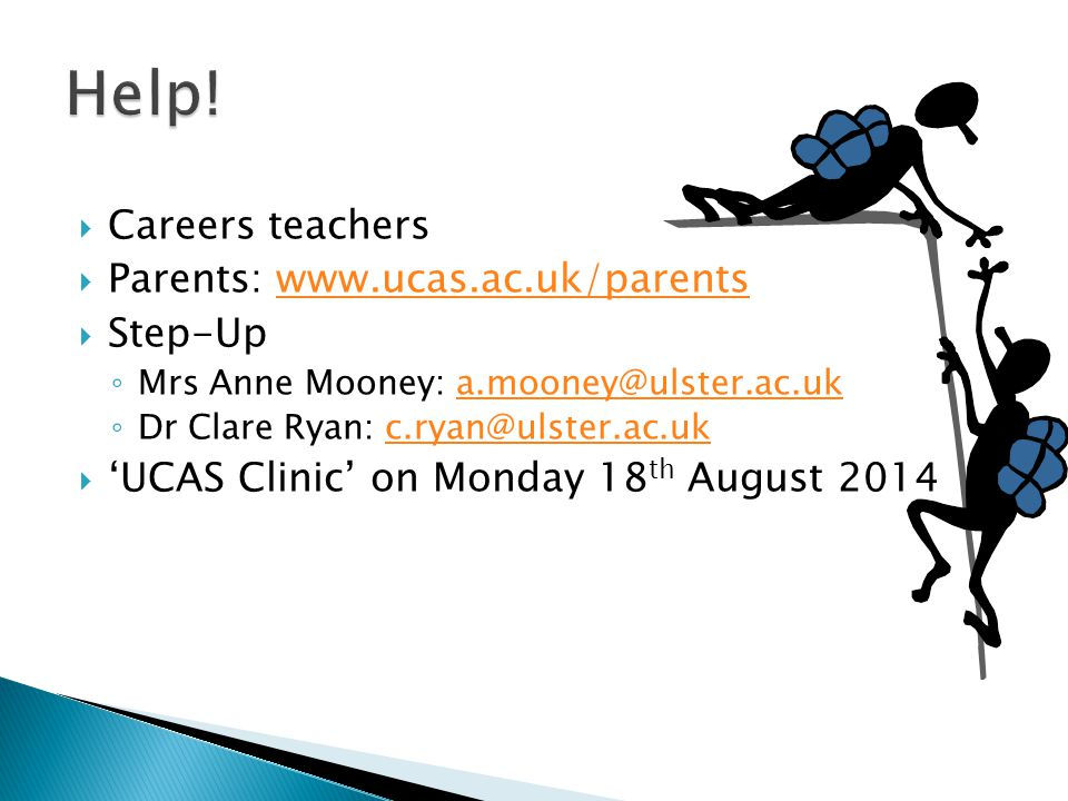 Help! Careers teachers Parents: www.ucas.ac.uk/parents Step-Up