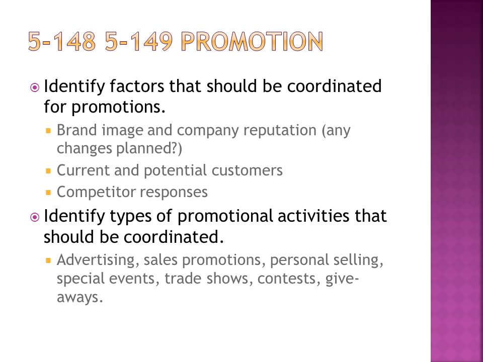 5-148 5-149 Promotion Identify factors that should be coordinated for promotions. Brand image and company reputation (any changes planned )