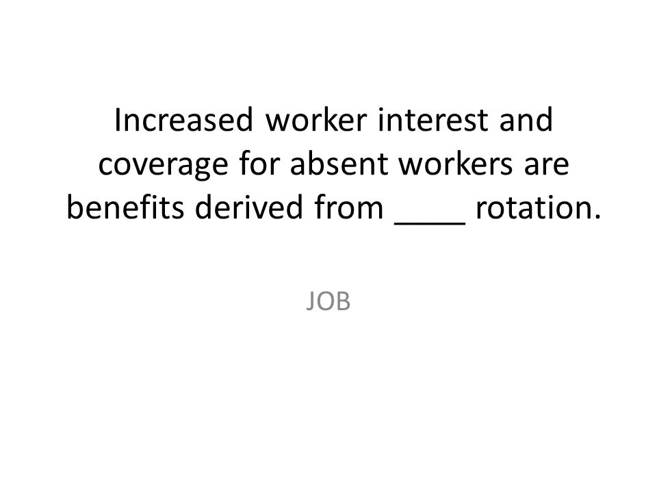 Increased worker interest and coverage for absent workers are benefits derived from ____ rotation.
