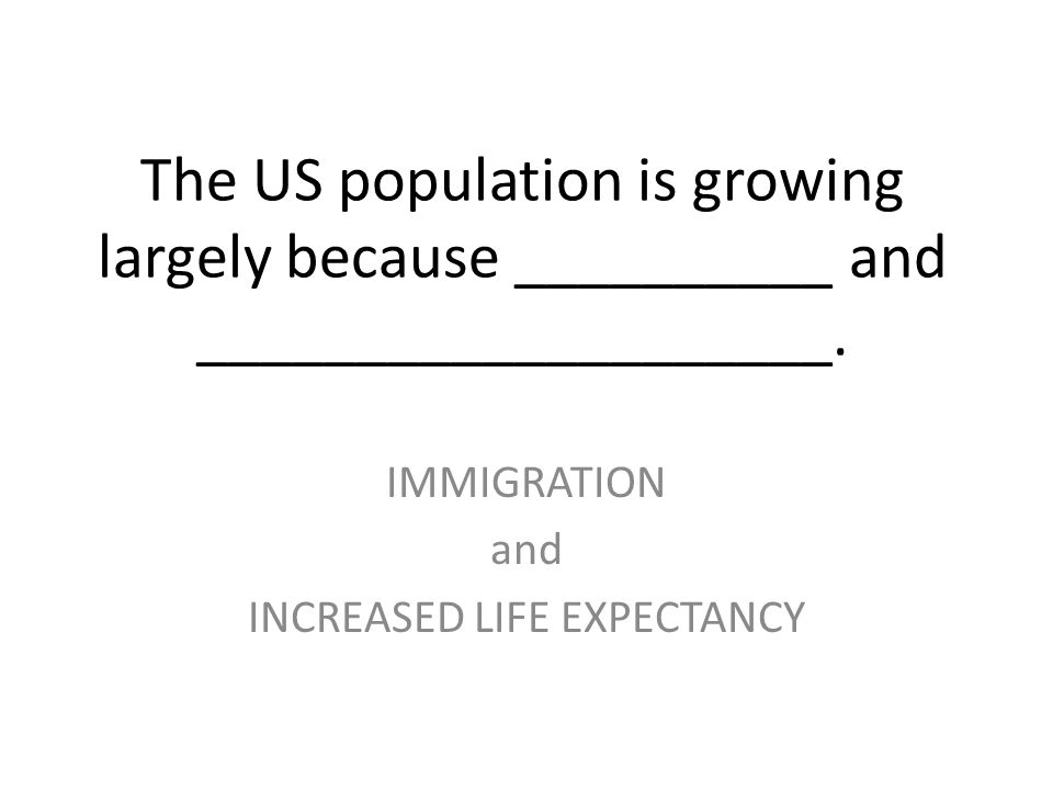 IMMIGRATION and INCREASED LIFE EXPECTANCY