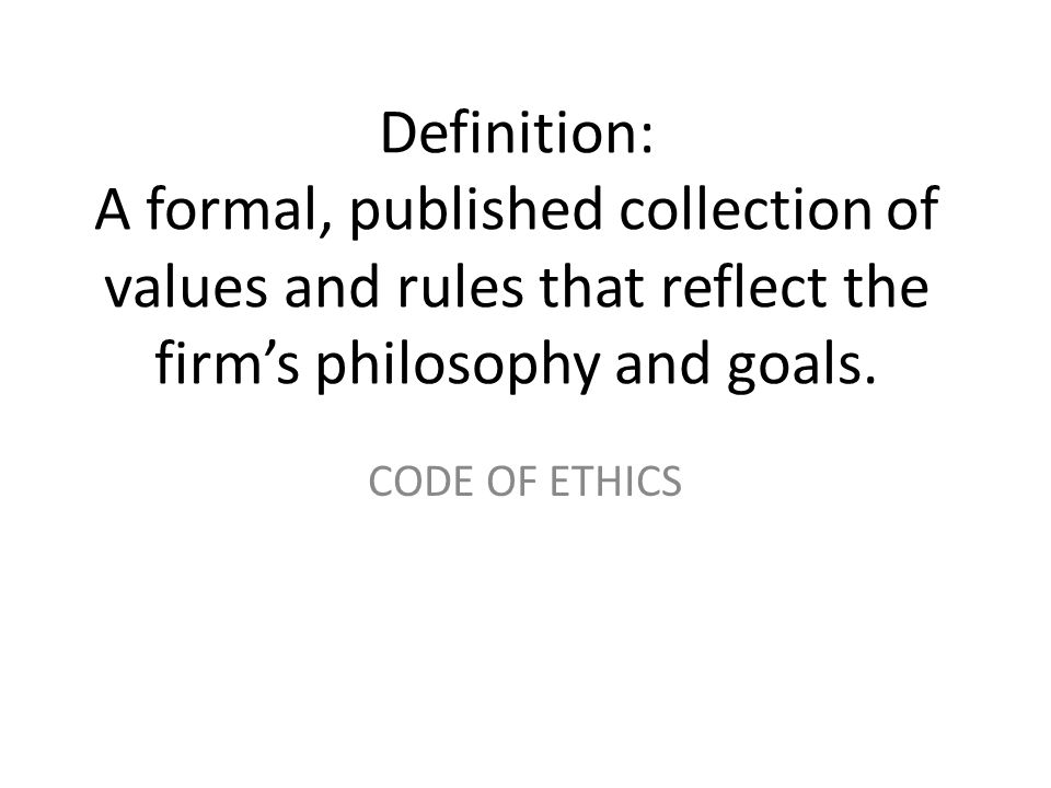 Definition: A formal, published collection of values and rules that reflect the firm's philosophy and goals.