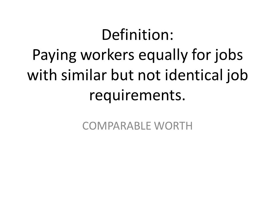 Definition: Paying workers equally for jobs with similar but not identical job requirements.