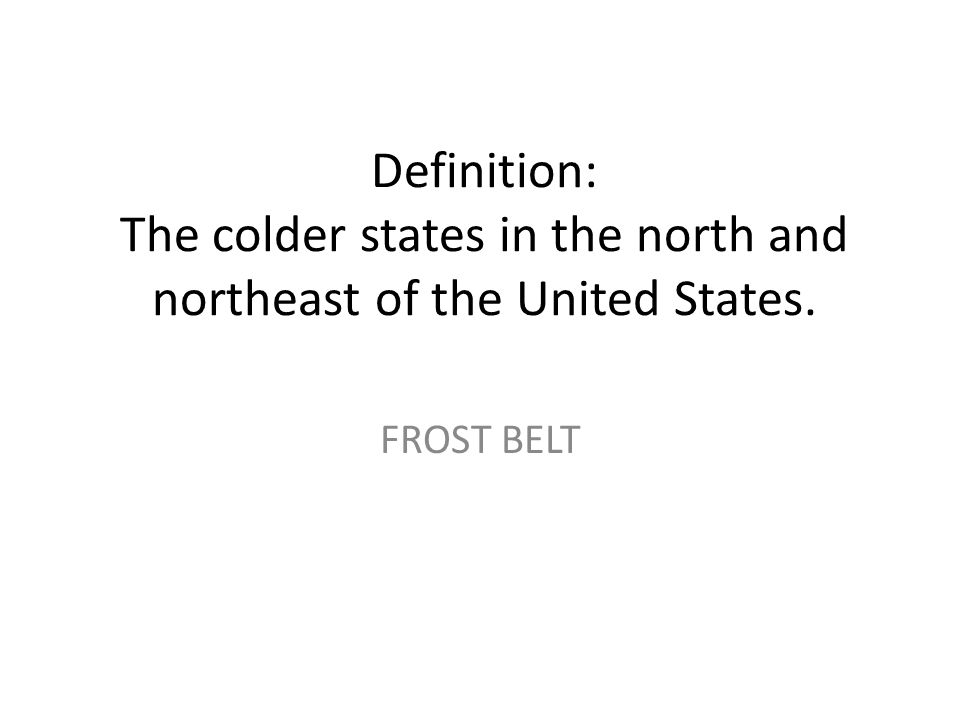 Definition: The colder states in the north and northeast of the United States.