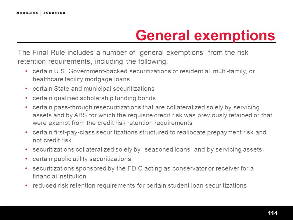 General exemptions The Final Rule includes a number of general exemptions from the risk retention requirements, including the following: