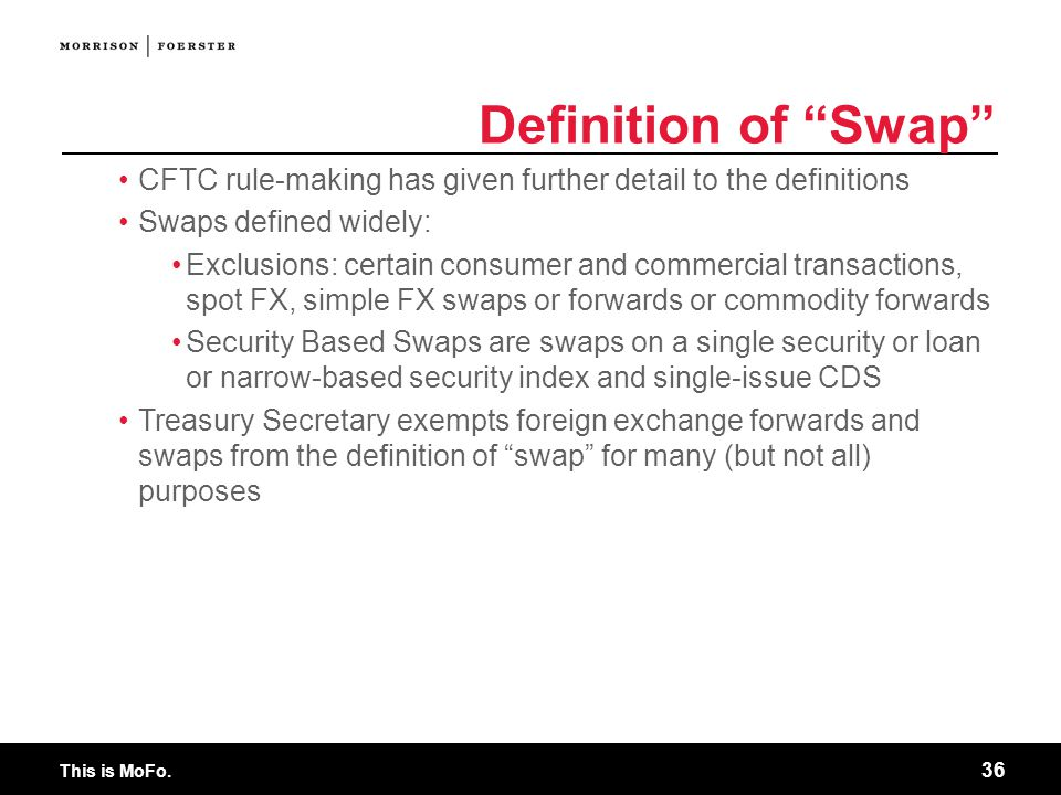 Definition of Swap CFTC rule-making has given further detail to the definitions. Swaps defined widely: