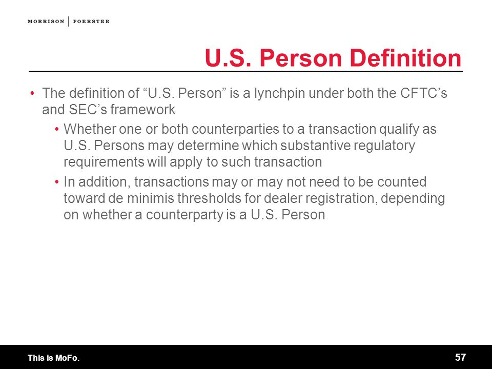 U.S. Person Definition The definition of U.S. Person is a lynchpin under both the CFTC's and SEC's framework.