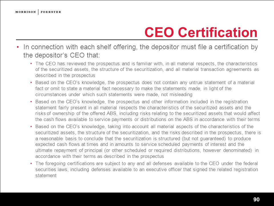CEO Certification In connection with each shelf offering, the depositor must file a certification by the depositor's CEO that: