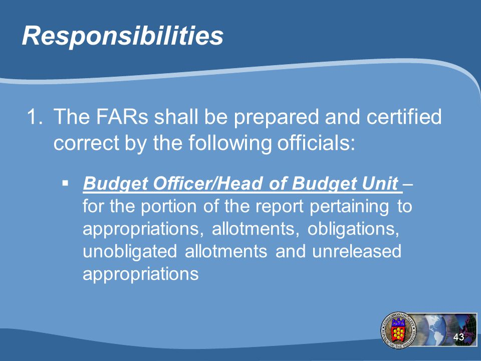 Responsibilities The FARs shall be prepared and certified correct by the following officials: