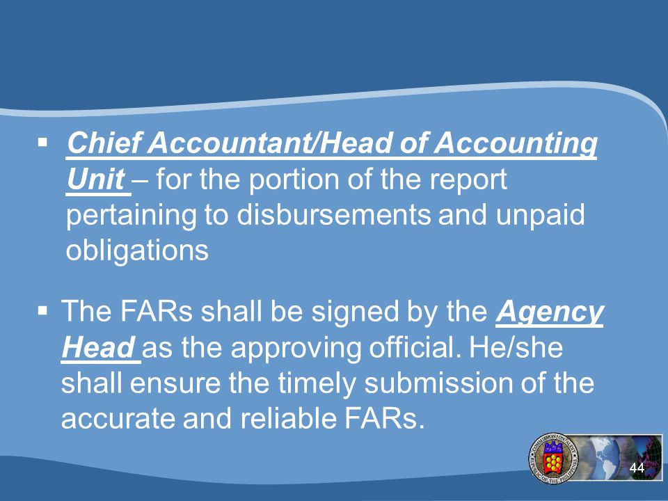 Chief Accountant/Head of Accounting Unit – for the portion of the report pertaining to disbursements and unpaid obligations