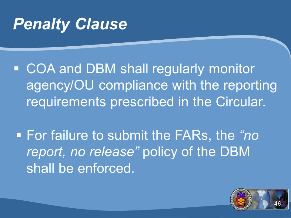 Penalty Clause COA and DBM shall regularly monitor agency/OU compliance with the reporting requirements prescribed in the Circular.