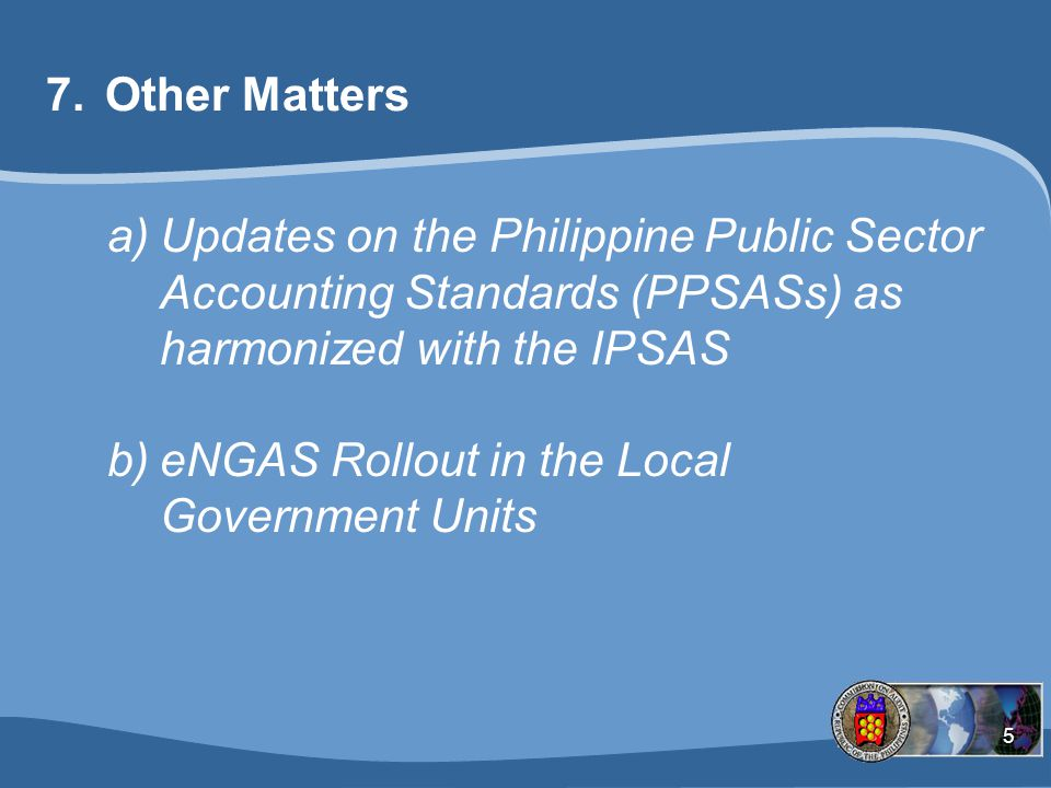 Other Matters Updates on the Philippine Public Sector Accounting Standards (PPSASs) as harmonized with the IPSAS.